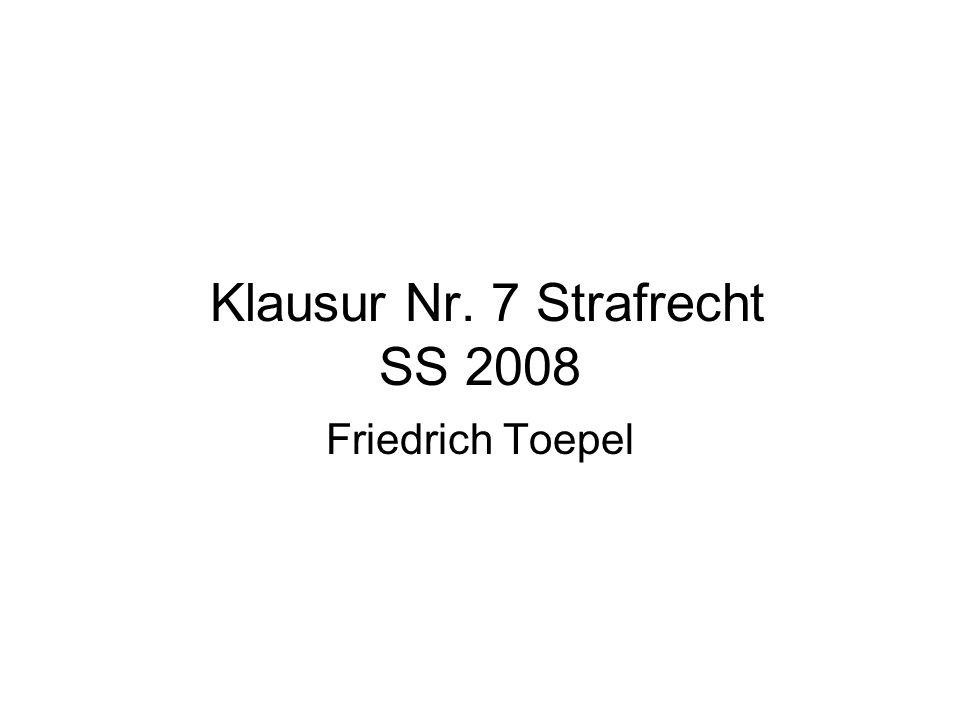 Klausur Nr. 7 Strafrecht SS 2008 Friedrich Toepel