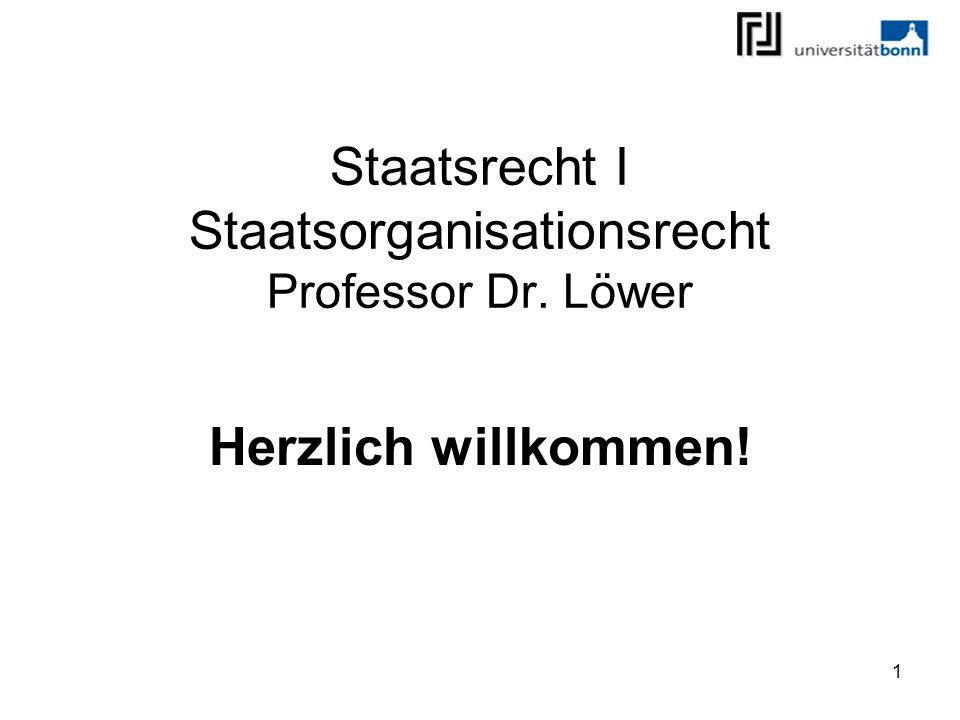 1 Staatsrecht I Staatsorganisationsrecht Professor Dr. Löwer Herzlich willkommen!