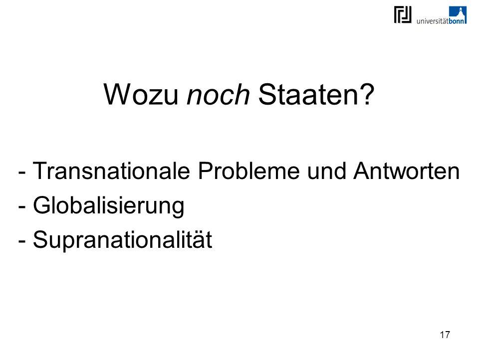 17 Wozu noch Staaten? - Transnationale Probleme und Antworten - Globalisierung - Supranationalität