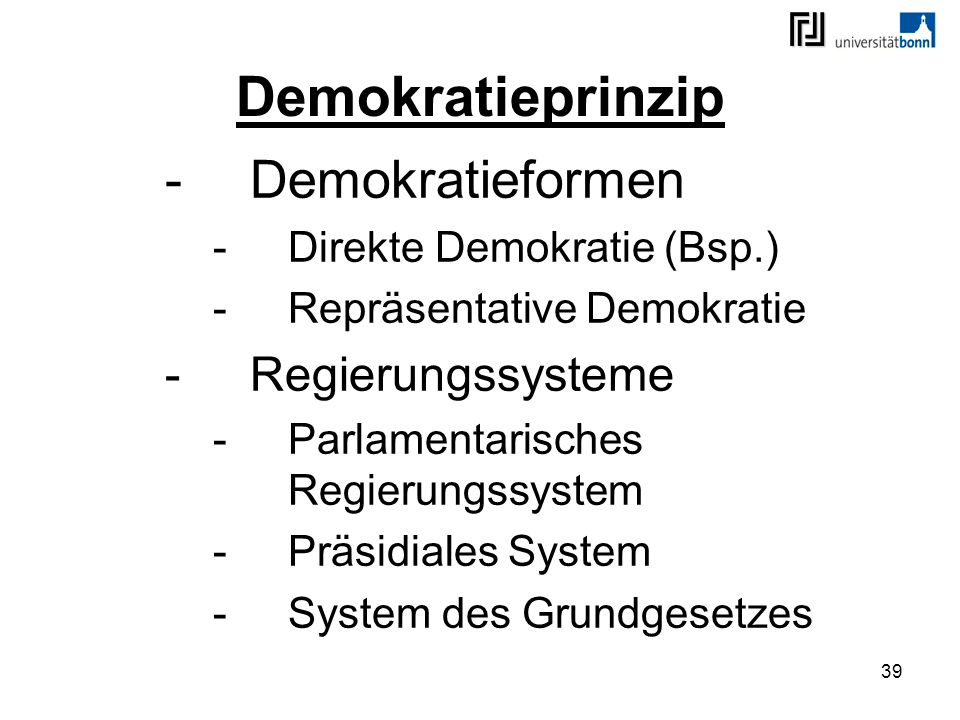 39 Demokratieprinzip -Demokratieformen -Direkte Demokratie (Bsp.) -Repräsentative Demokratie -Regierungssysteme -Parlamentarisches Regierungssystem -P