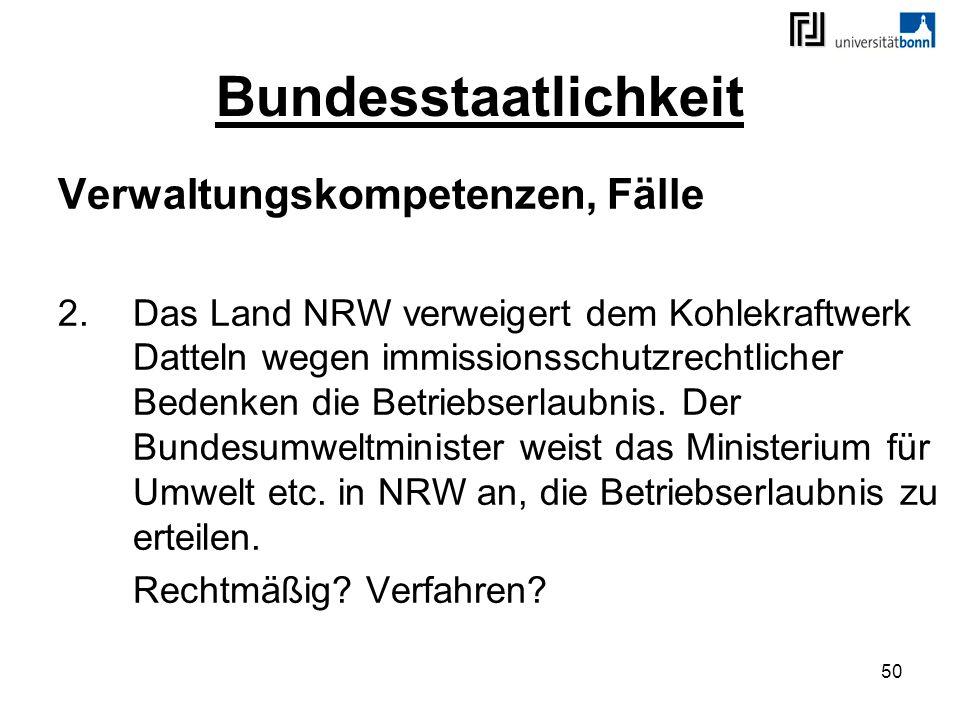 50 Bundesstaatlichkeit Verwaltungskompetenzen, Fälle 2.Das Land NRW verweigert dem Kohlekraftwerk Datteln wegen immissionsschutzrechtlicher Bedenken d