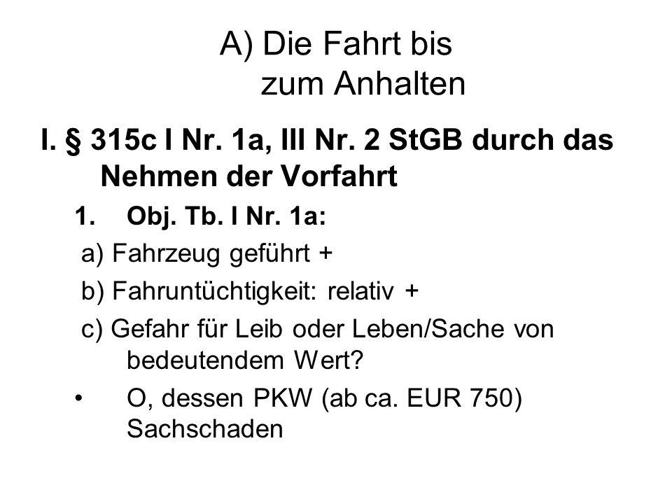 A) Die Fahrt bis zum Anhalten I.§ 315c I Nr. 1a, III Nr.