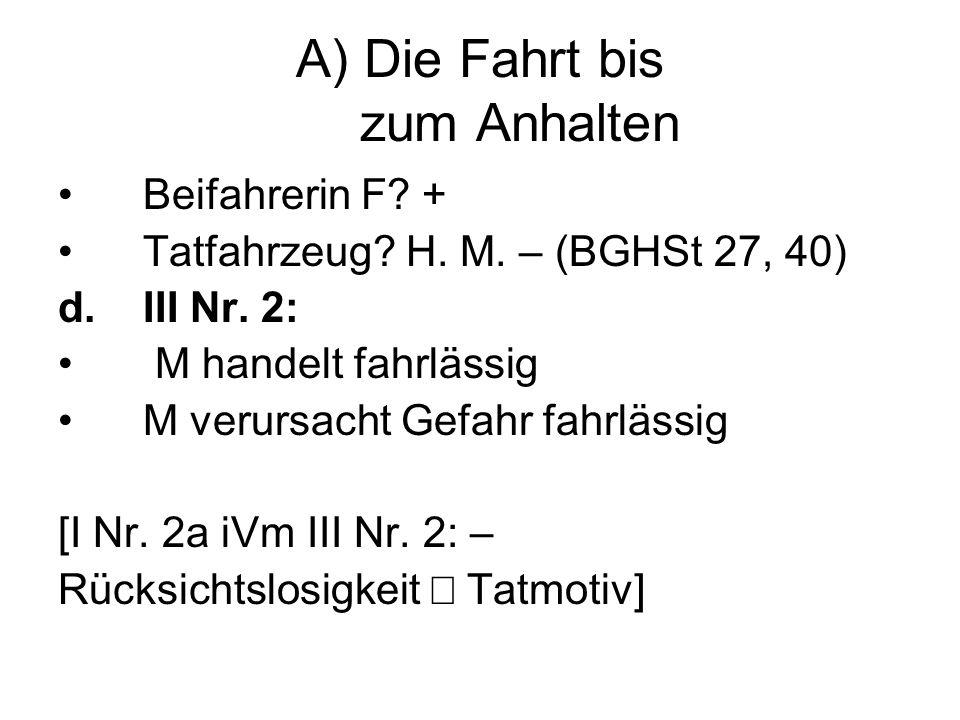 A) Die Fahrt bis zum Anhalten Beifahrerin F.+ Tatfahrzeug.