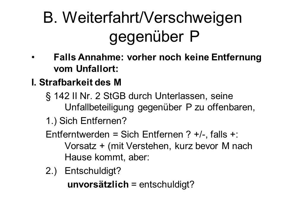 B. Weiterfahrt/Verschweigen gegenüber P Falls Annahme: vorher noch keine Entfernung vom Unfallort: I. Strafbarkeit des M § 142 II Nr. 2 StGB durch Unt