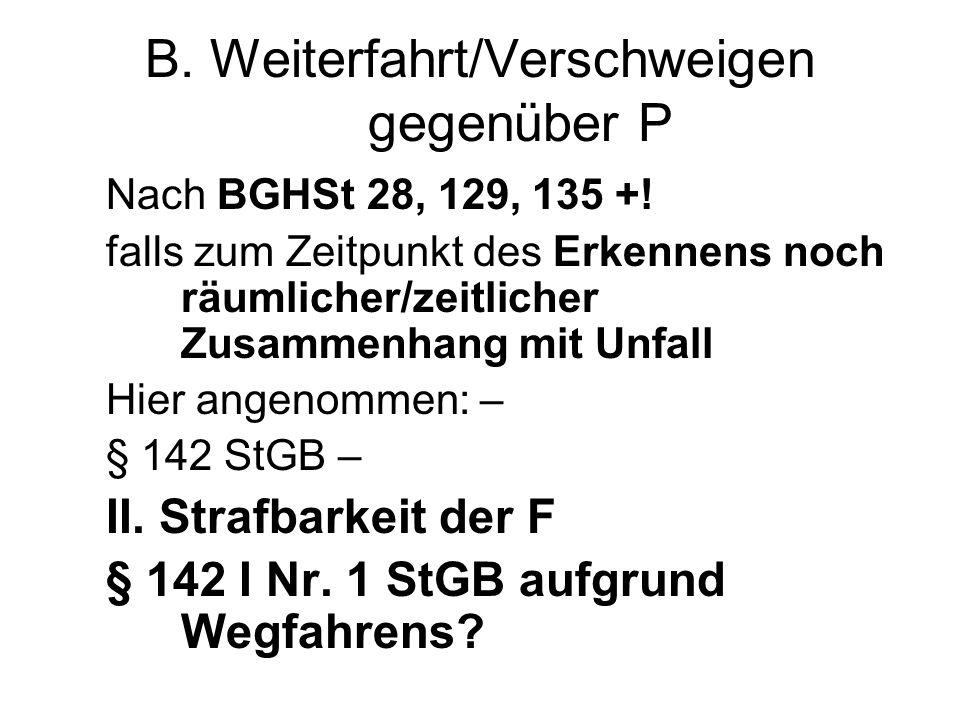 B.Weiterfahrt/Verschweigen gegenüber P 1.) Entfernen + 2.) F = Unfallbeteiligte nach V.