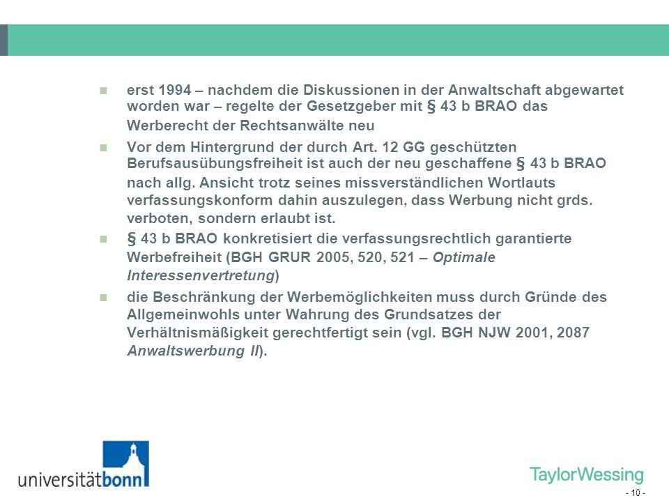 - 10 - erst 1994 – nachdem die Diskussionen in der Anwaltschaft abgewartet worden war – regelte der Gesetzgeber mit § 43 b BRAO das Werberecht der Rec