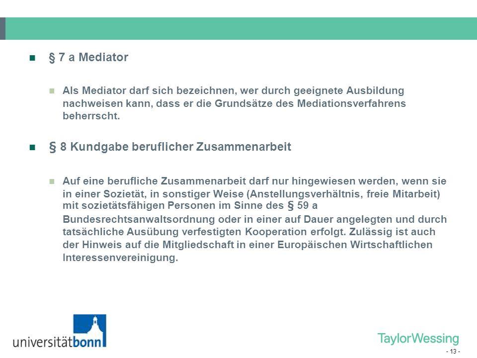 - 13 - § 7 a Mediator Als Mediator darf sich bezeichnen, wer durch geeignete Ausbildung nachweisen kann, dass er die Grundsätze des Mediationsverfahre