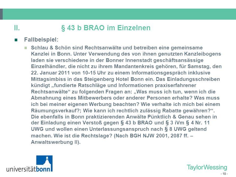 - 18 - II.§ 43 b BRAO im Einzelnen Fallbeispiel: Schlau & Schön sind Rechtsanwälte und betreiben eine gemeinsame Kanzlei in Bonn. Unter Verwendung des