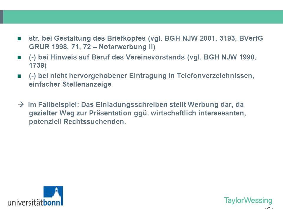 - 21 - str. bei Gestaltung des Briefkopfes (vgl. BGH NJW 2001, 3193, BVerfG GRUR 1998, 71, 72 – Notarwerbung II) (-) bei Hinweis auf Beruf des Vereins