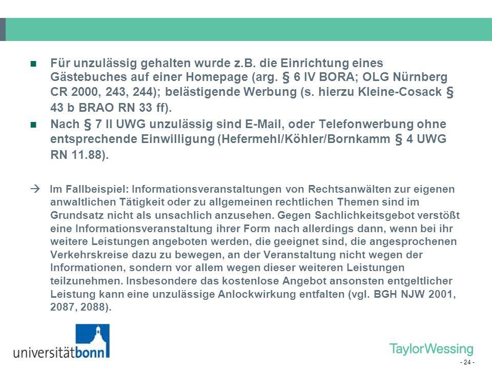 - 24 - Für unzulässig gehalten wurde z.B. die Einrichtung eines Gästebuches auf einer Homepage (arg. § 6 IV BORA; OLG Nürnberg CR 2000, 243, 244); bel
