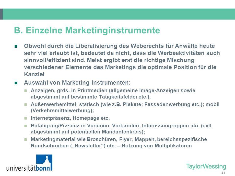 - 31 - B. Einzelne Marketinginstrumente Obwohl durch die Liberalisierung des Weberechts für Anwälte heute sehr viel erlaubt ist, bedeutet da nicht, da