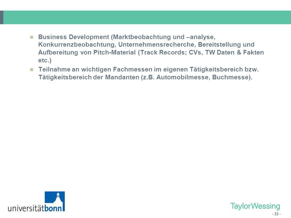- 33 - Business Development (Marktbeobachtung und –analyse, Konkurrenzbeobachtung, Unternehmensrecherche, Bereitstellung und Aufbereitung von Pitch-Ma