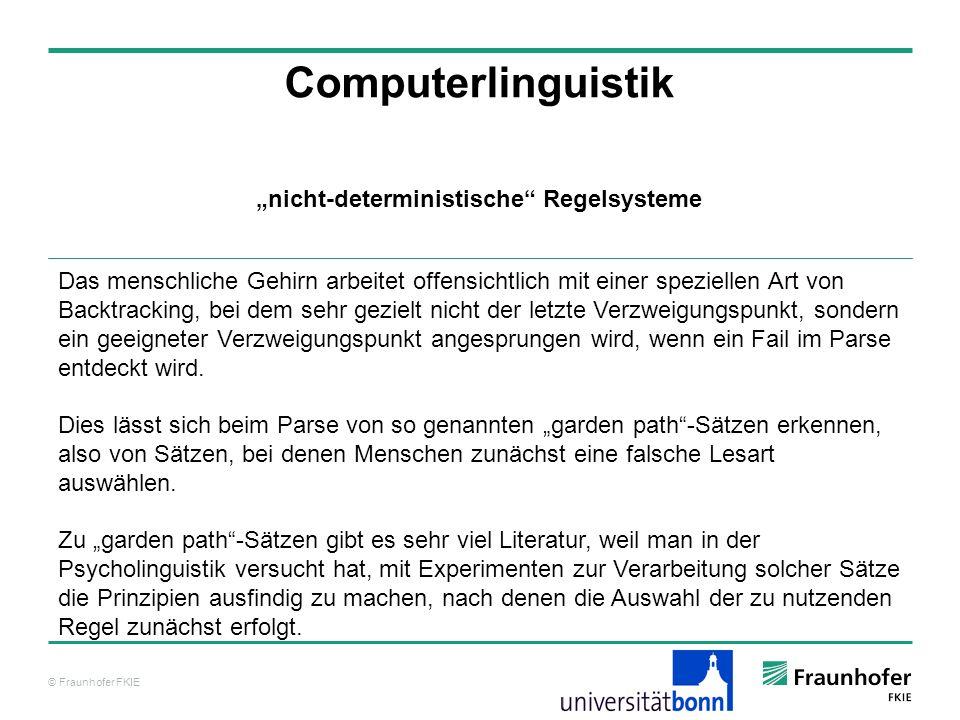 © Fraunhofer FKIE Computerlinguistik Das menschliche Gehirn arbeitet offensichtlich mit einer speziellen Art von Backtracking, bei dem sehr gezielt ni