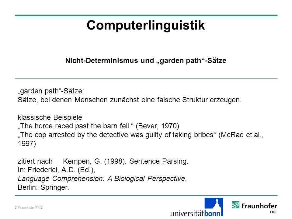 © Fraunhofer FKIE Computerlinguistik garden path-Sätze: Sätze, bei denen Menschen zunächst eine falsche Struktur erzeugen. klassische Beispiele The ho