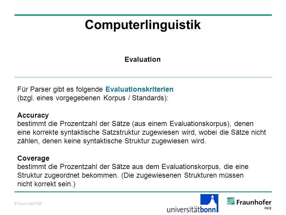 © Fraunhofer FKIE Computerlinguistik Für Parser gibt es folgende Evaluationskriterien (bzgl. eines vorgegebenen Korpus / Standards): Accuracy bestimmt