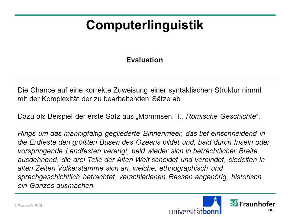 © Fraunhofer FKIE Computerlinguistik Die Chance auf eine korrekte Zuweisung einer syntaktischen Struktur nimmt mit der Komplexität der zu bearbeitende