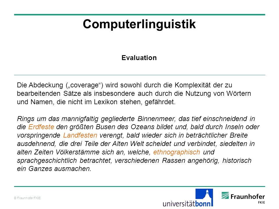 © Fraunhofer FKIE Computerlinguistik Die Abdeckung (coverage) wird sowohl durch die Komplexität der zu bearbeitenden Sätze als insbesondere auch durch