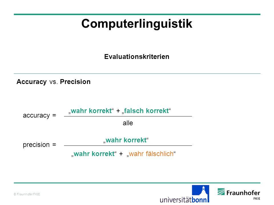 © Fraunhofer FKIE Computerlinguistik Accuracy vs. Precision Evaluationskriterien accuracy = wahr korrekt + falsch korrekt alle precision = wahr korrek