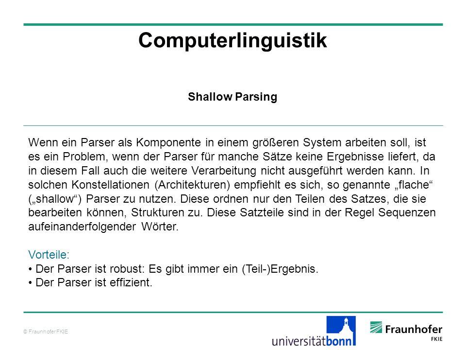 © Fraunhofer FKIE Computerlinguistik Wenn ein Parser als Komponente in einem größeren System arbeiten soll, ist es ein Problem, wenn der Parser für ma