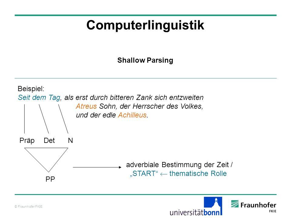 © Fraunhofer FKIE Computerlinguistik Beispiel: Seit dem Tag, als erst durch bitteren Zank sich entzweiten Atreus Sohn, der Herrscher des Volkes, und d