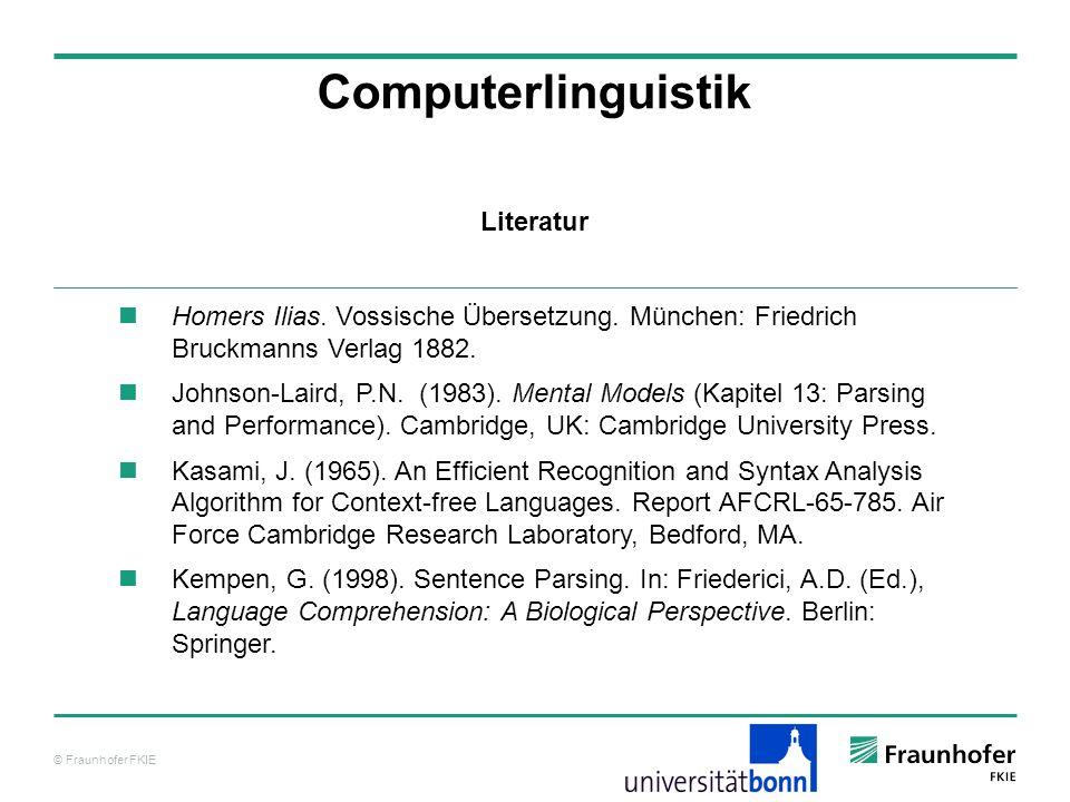 © Fraunhofer FKIE Literatur Computerlinguistik Homers Ilias. Vossische Übersetzung. München: Friedrich Bruckmanns Verlag 1882. Johnson-Laird, P.N. (19