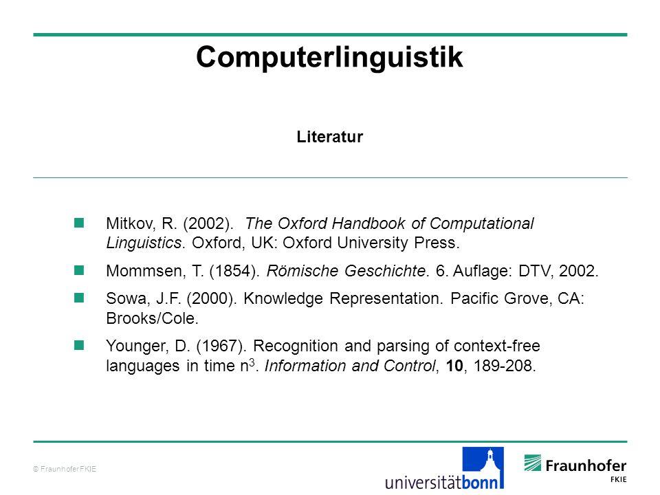 © Fraunhofer FKIE Literatur Computerlinguistik Mitkov, R. (2002). The Oxford Handbook of Computational Linguistics. Oxford, UK: Oxford University Pres