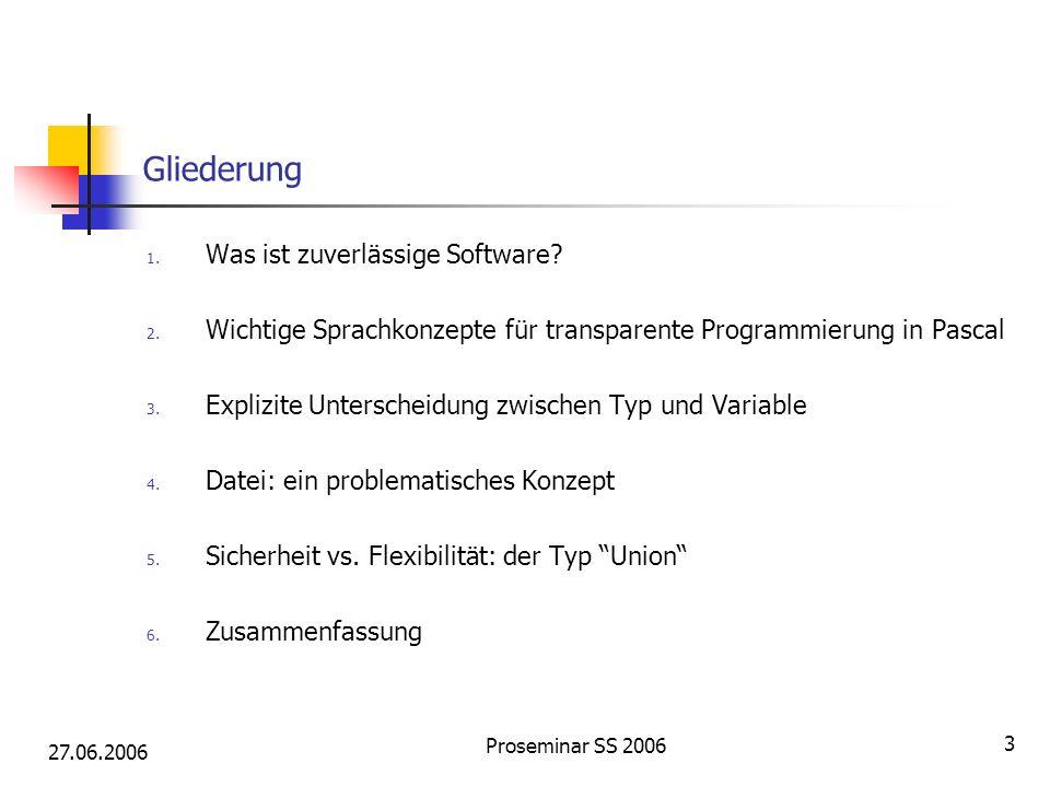 27.06.2006 Proseminar SS 2006 3 Gliederung 1. Was ist zuverlässige Software? 2. Wichtige Sprachkonzepte für transparente Programmierung in Pascal 3. E