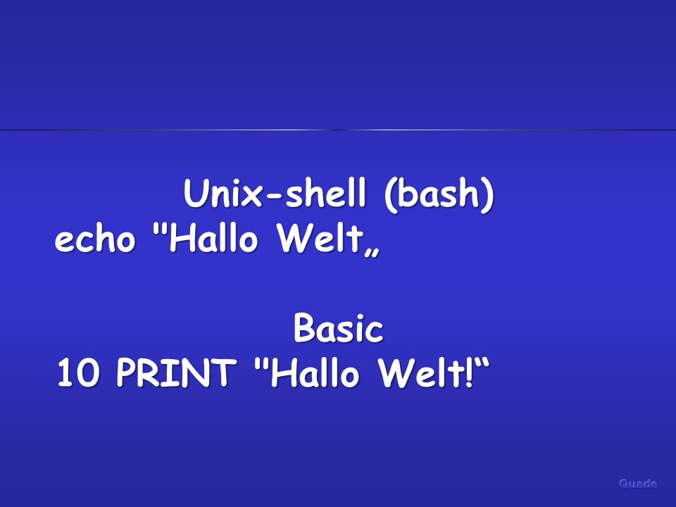 Unix-shell (bash) echo Hallo Welt Basic 10 PRINT Hallo Welt!
