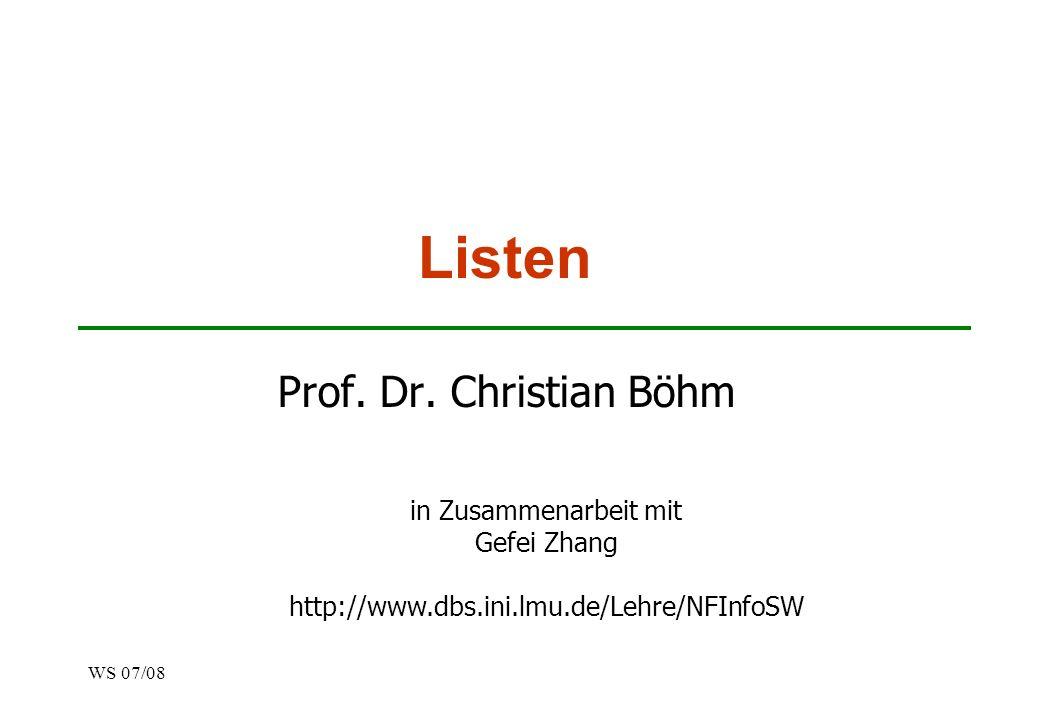 WS 07/08 Listen Prof. Dr. Christian Böhm in Zusammenarbeit mit Gefei Zhang http://www.dbs.ini.lmu.de/Lehre/NFInfoSW
