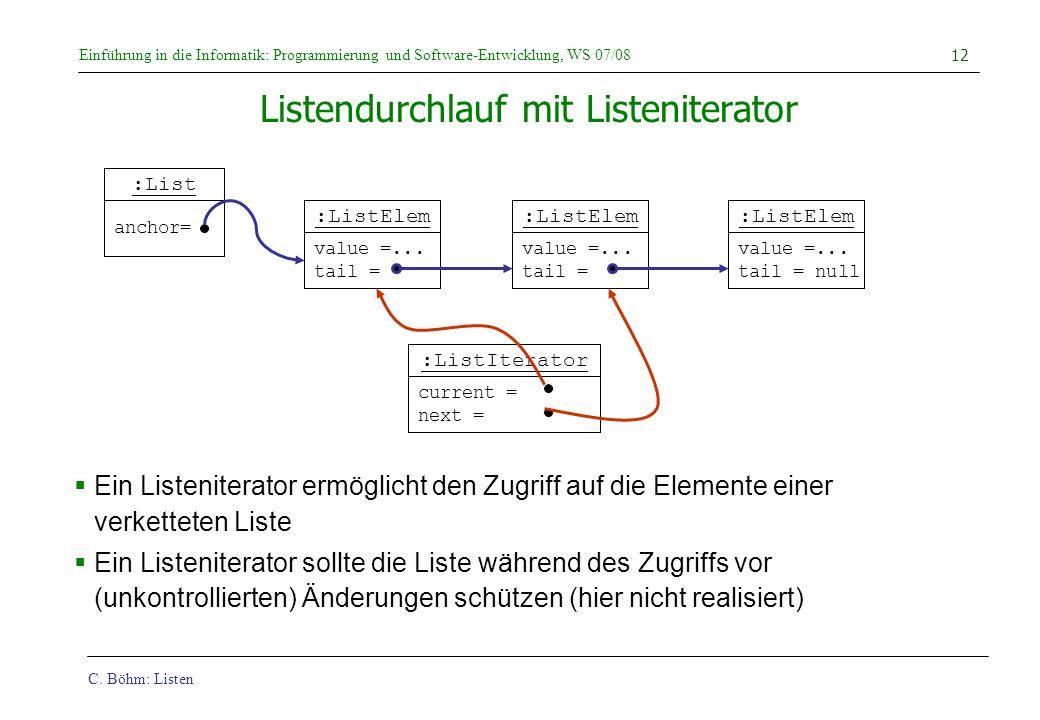C. Böhm: Listen Einführung in die Informatik: Programmierung und Software-Entwicklung, WS 07/08 12 Listendurchlauf mit Listeniterator Ein Listeniterat