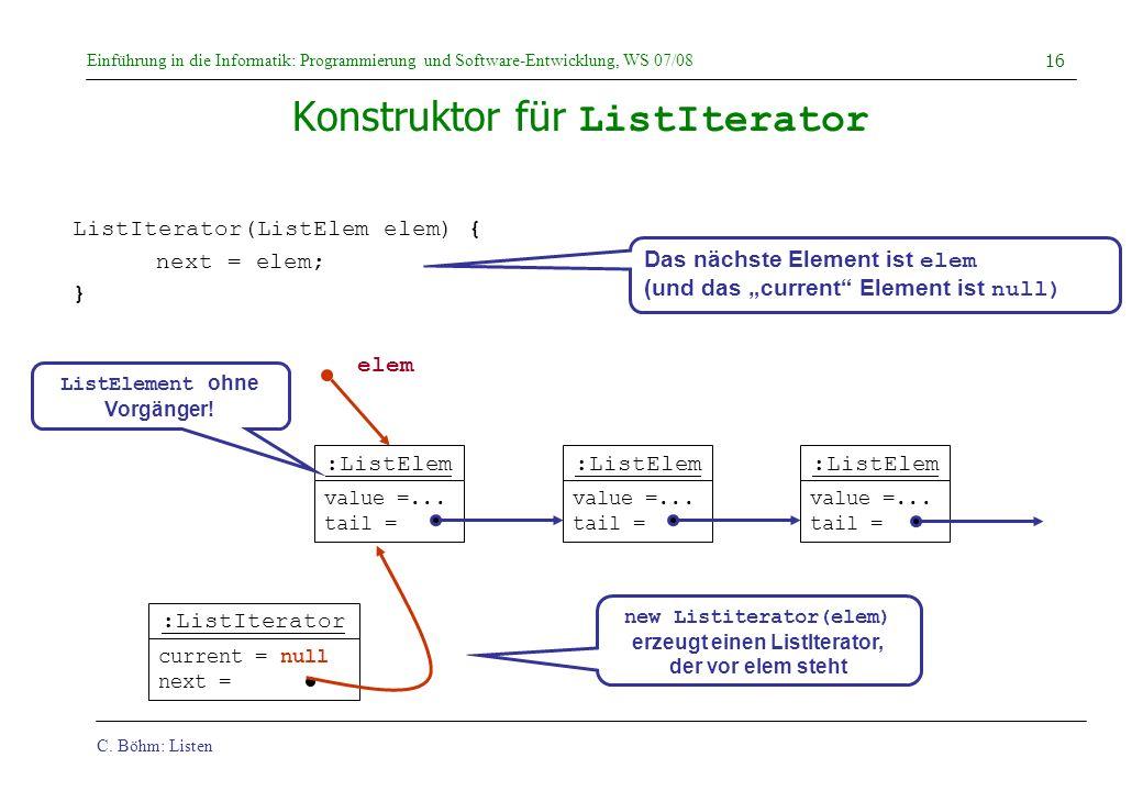 C. Böhm: Listen Einführung in die Informatik: Programmierung und Software-Entwicklung, WS 07/08 16 :ListIterator current = null next = Konstruktor für