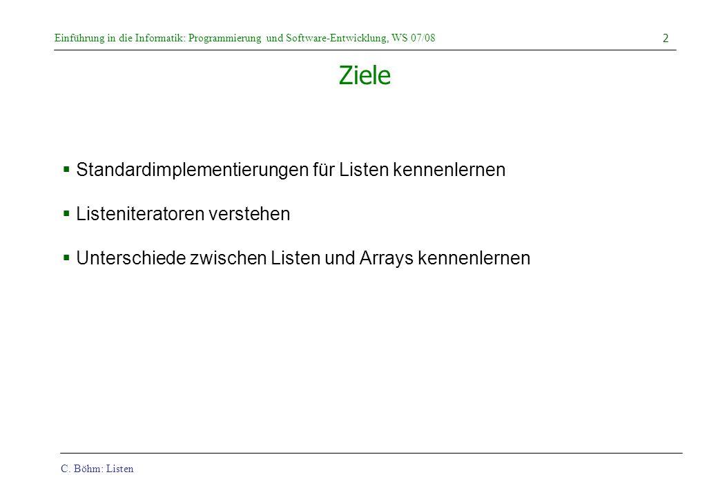 C. Böhm: Listen Einführung in die Informatik: Programmierung und Software-Entwicklung, WS 07/08 2 Ziele Standardimplementierungen für Listen kennenler
