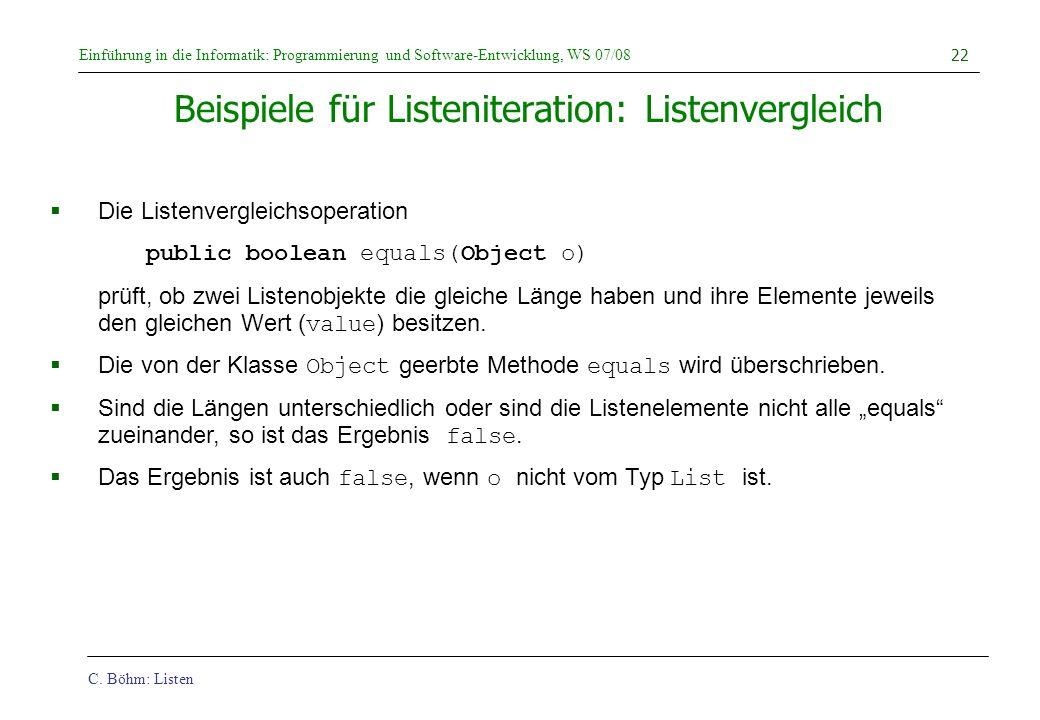 C. Böhm: Listen Einführung in die Informatik: Programmierung und Software-Entwicklung, WS 07/08 22 Beispiele für Listeniteration: Listenvergleich Die