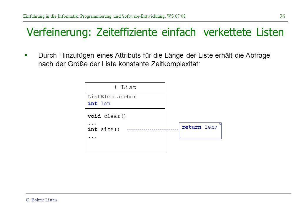 C. Böhm: Listen Einführung in die Informatik: Programmierung und Software-Entwicklung, WS 07/08 26 Verfeinerung: Zeiteffiziente einfach verkettete Lis