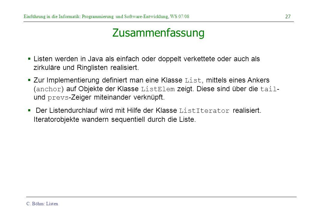 C. Böhm: Listen Einführung in die Informatik: Programmierung und Software-Entwicklung, WS 07/08 27 Zusammenfassung Listen werden in Java als einfach o