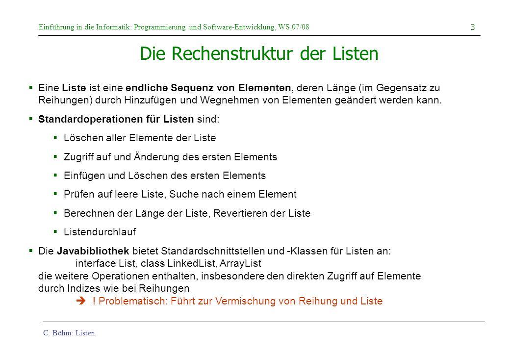 C. Böhm: Listen Einführung in die Informatik: Programmierung und Software-Entwicklung, WS 07/08 3 Die Rechenstruktur der Listen Eine Liste ist eine en