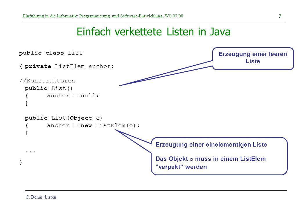 C. Böhm: Listen Einführung in die Informatik: Programmierung und Software-Entwicklung, WS 07/08 7 Einfach verkettete Listen in Java public class List