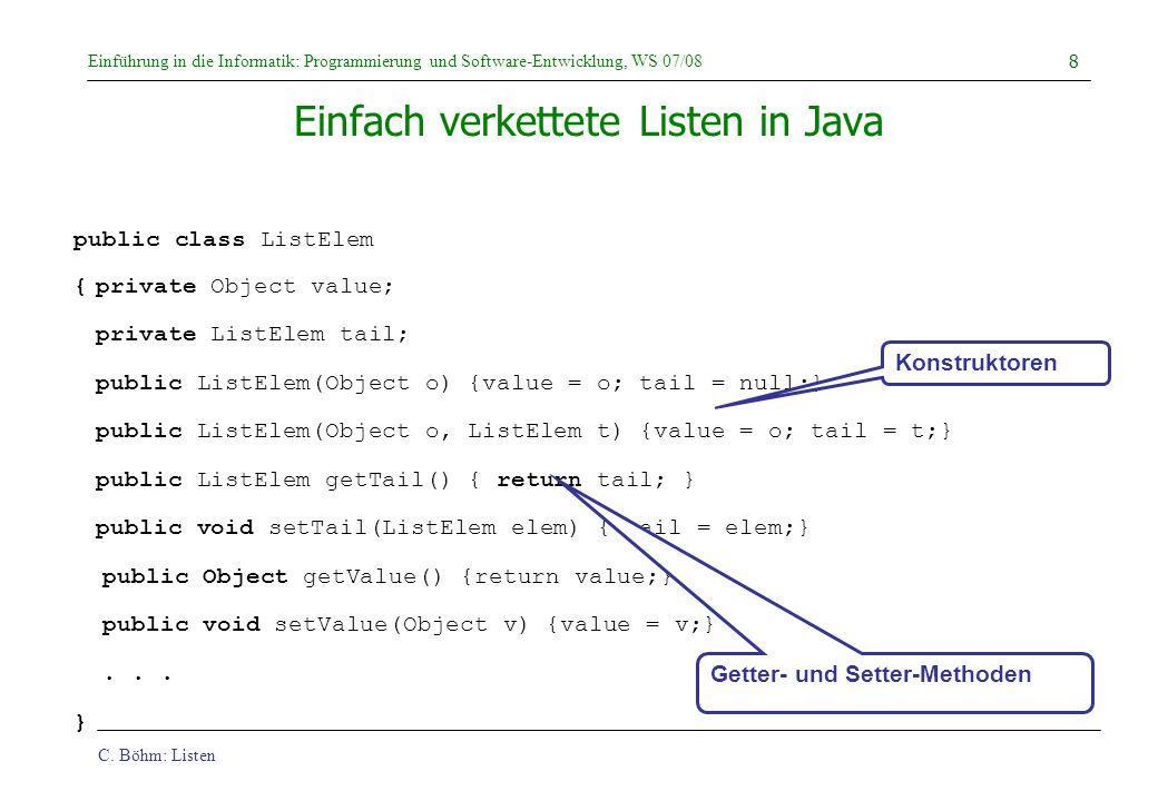 C. Böhm: Listen Einführung in die Informatik: Programmierung und Software-Entwicklung, WS 07/08 8 Einfach verkettete Listen in Java public class ListE