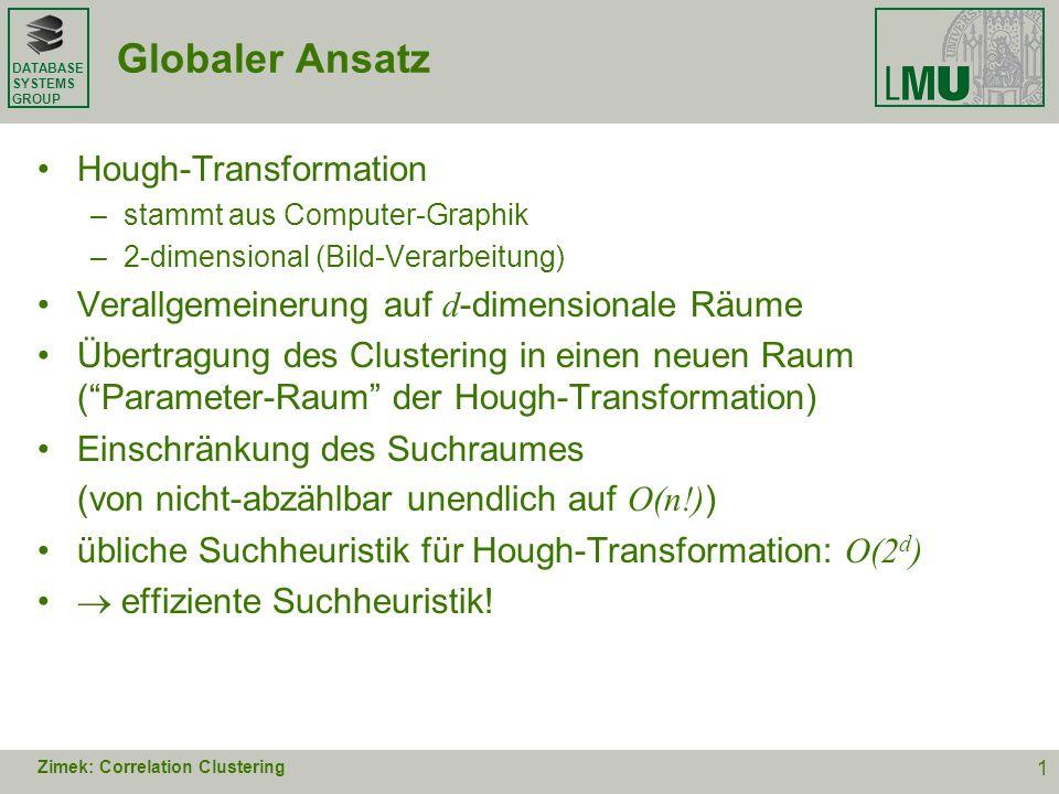 DATABASE SYSTEMS GROUP Globaler Ansatz Hough-Transformation –stammt aus Computer-Graphik –2-dimensional (Bild-Verarbeitung) Verallgemeinerung auf d -d