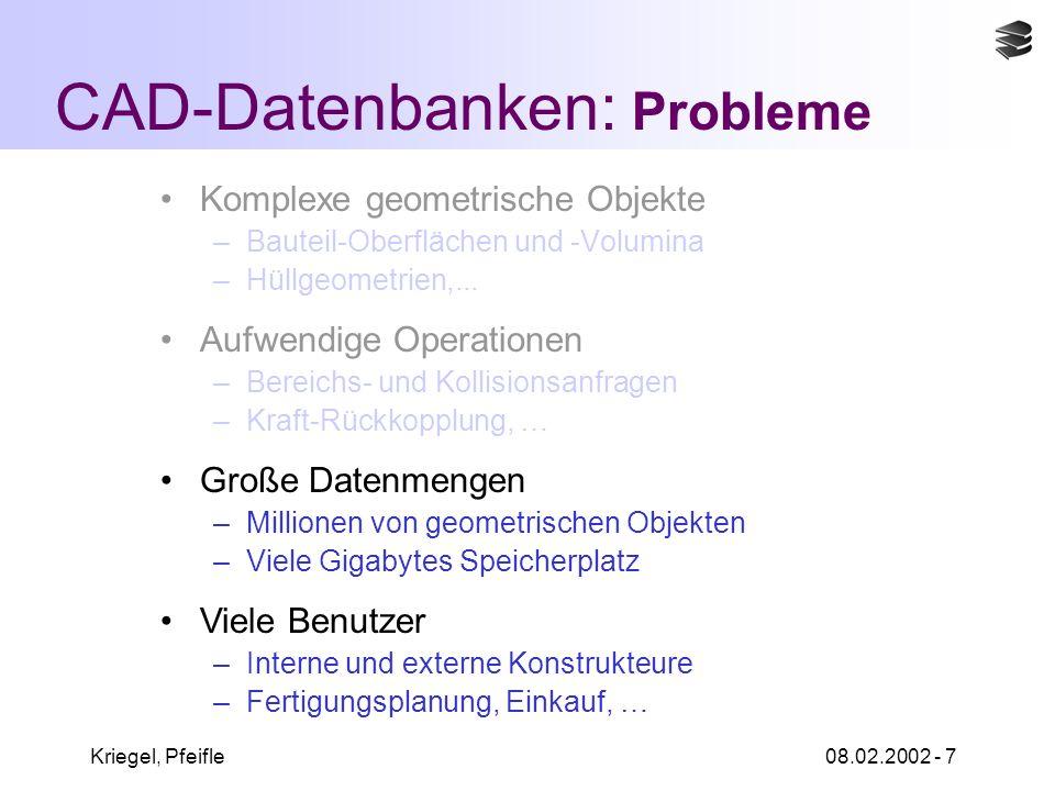 Kriegel, Pfeifle08.02.2002 - 7 CAD-Datenbanken: Probleme Komplexe geometrische Objekte –Bauteil-Oberflächen und -Volumina –Hüllgeometrien,...