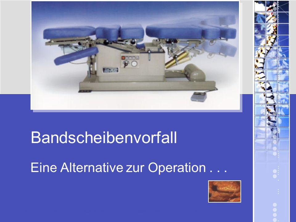 Bandscheibenvorfall Eine Alternative zur Operation... Die Präsentation läuft automatisch ab, kann aber mit der Maus gesteuert werden.