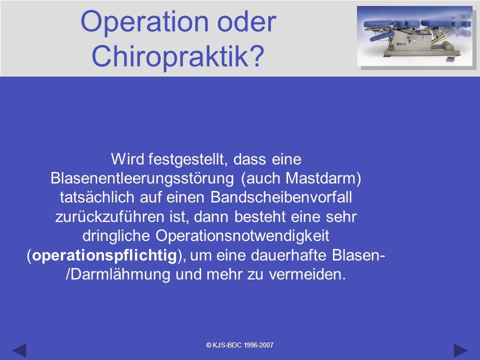 © KJS-BDC 1996-2007 Operation oder Chiropraktik? Wird festgestellt, dass eine Blasenentleerungsstörung (auch Mastdarm) tatsächlich auf einen Bandschei