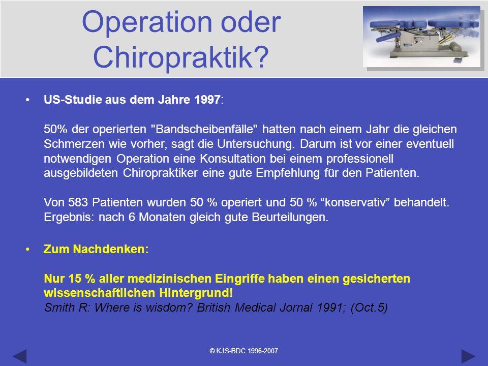© KJS-BDC 1996-2007 Operation oder Chiropraktik? US-Studie aus dem Jahre 1997: 50% der operierten
