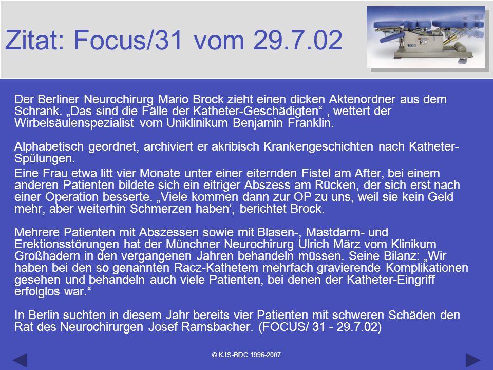 © KJS-BDC 1996-2007 Zitat: Focus/31 vom 29.7.02 Der Berliner Neurochirurg Mario Brock zieht einen dicken Aktenordner aus dem Schrank. Das sind die Fäl