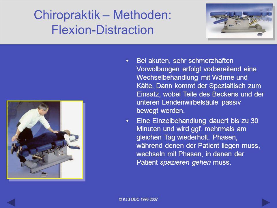 © KJS-BDC 1996-2007 Chiropraktik – Methoden: Flexion-Distraction Bei akuten, sehr schmerzhaften Vorwölbungen erfolgt vorbereitend eine Wechselbehandlu