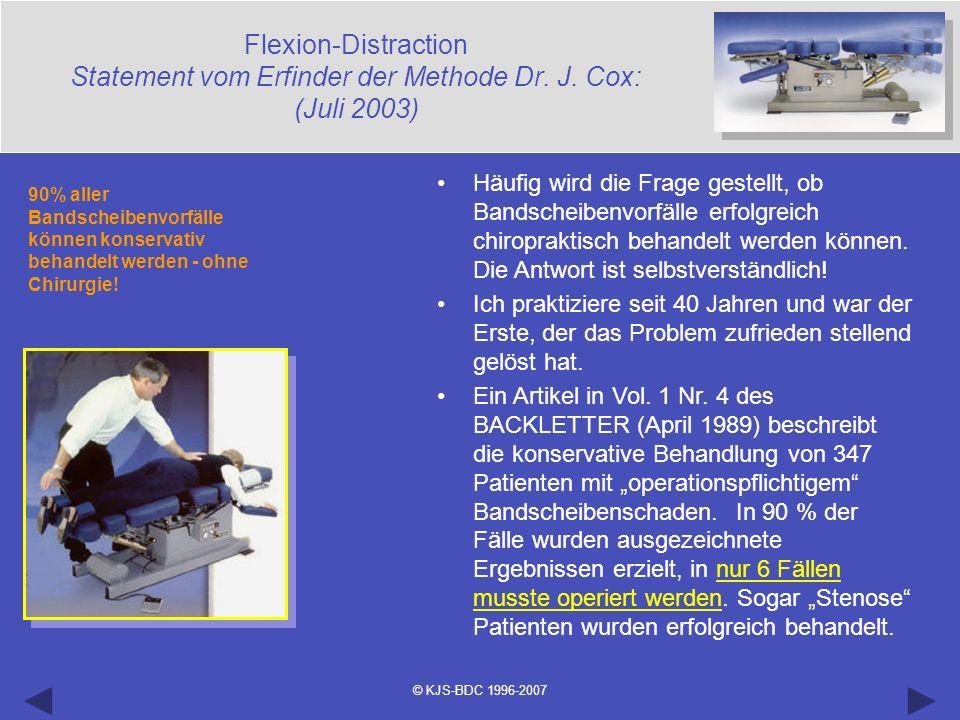 © KJS-BDC 1996-2007 Flexion-Distraction Statement vom Erfinder der Methode Dr. J. Cox: (Juli 2003) Häufig wird die Frage gestellt, ob Bandscheibenvorf