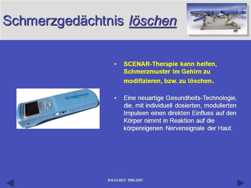 © KJS-BDC 1996-2007 Schmerzgedächtnis löschen SCENAR-Therapie kann helfen, Schmerzmuster im Gehirn zu modifizieren, bzw. zu löschen. Eine neuartige Ge
