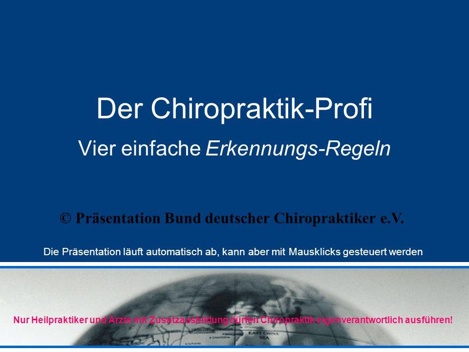 Der Chiropraktik-Profi Vier einfache Erkennungs-Regeln © Präsentation Bund deutscher Chiropraktiker e.V.