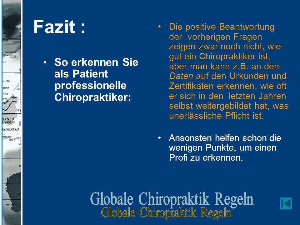 Fazit : So erkennen Sie als Patient professionelle Chiropraktiker: Die positive Beantwortung der vorherigen Fragen zeigen zwar noch nicht, wie gut ein Chiropraktiker ist, aber man kann z.B.
