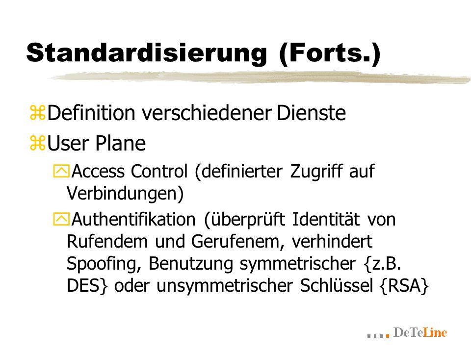 Standardisierung (Forts.) zDefinition verschiedener Dienste zUser Plane yAccess Control (definierter Zugriff auf Verbindungen) yAuthentifikation (überprüft Identität von Rufendem und Gerufenem, verhindert Spoofing, Benutzung symmetrischer {z.B.